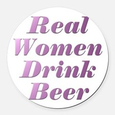Real Women Drink Beer #3 Round Car Magnet