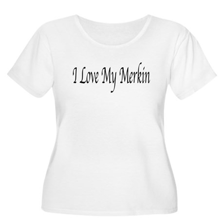 I Love My Merkin Women's Plus Size Scoop Neck T-Sh