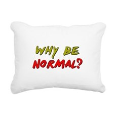 why_be_normal.png Rectangular Canvas Pillow