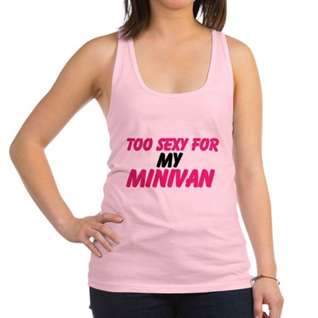Too Sexy For My Minivan Racerback Tank Top