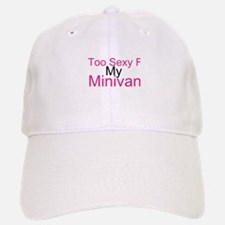 Too Sexy For My Minivan Baseball Baseball Cap