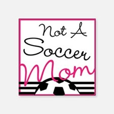 "Not A Soccer Mom Square Sticker 3"" x 3"""