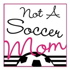 "Not A Soccer Mom Square Car Magnet 3"" x 3"""
