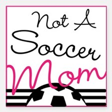 """Not A Soccer Mom Square Car Magnet 3"""" x 3"""""""