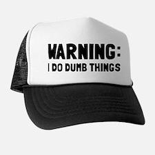 Warning I Do Dumb Things Trucker Hat