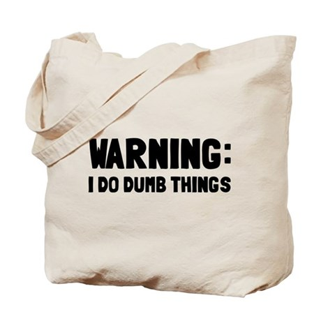 Warning I Do Dumb Things Tote Bag