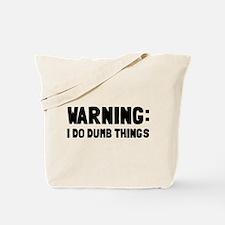Warning I Do Dumb Things Tote Bag