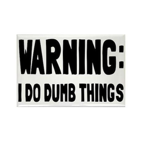 Warning I Do Dumb Things Rectangle Magnet