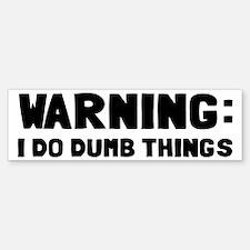 Warning I Do Dumb Things Bumper Bumper Sticker