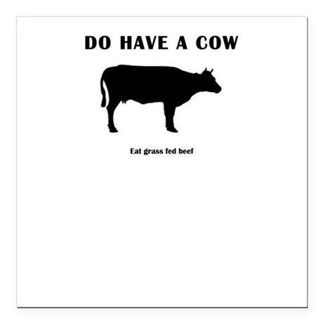 "Do Have A Cow Square Car Magnet 3"" x 3"""