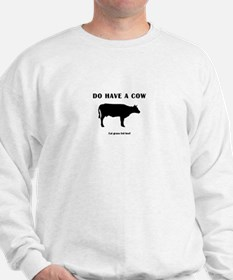 Do Have A Cow Sweatshirt