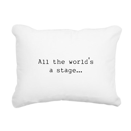 theworldsastage.png Rectangular Canvas Pillow