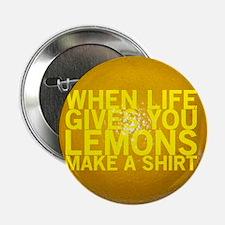 """When life gives you lemons make a shirt 2.25"""" Butt"""