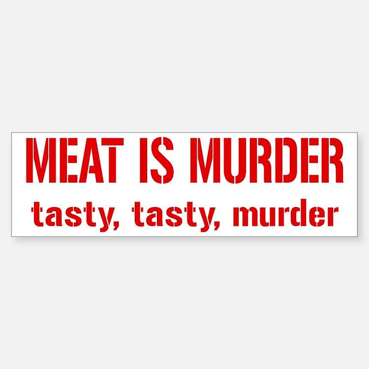 Meat Is Tasty Tasty Murder Bumper Bumper Sticker