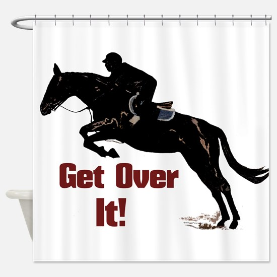 Get Over It! Horse Jumper Shower Curtain