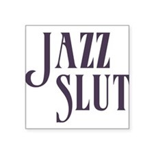 "Jazz Slut Square Sticker 3"" x 3"""