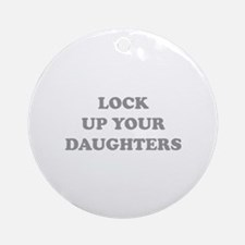 Lock Up Your Daughters Ornament (Round)