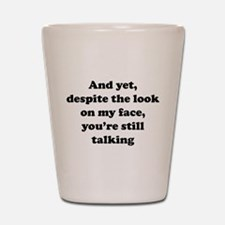 You're Still Talking Shot Glass