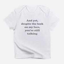You're Still Talking Infant T-Shirt