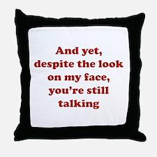 You're Still Talking Throw Pillow