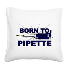 Born to Pipette Square Canvas Pillow