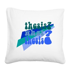 What Thesis? Square Canvas Pillow