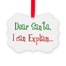 Dear Santa I can Explain.bmp Ornament