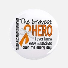 "Bravest Hero I Knew Multiple Sclerosis 3.5"" Button"