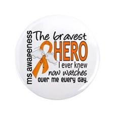 "Bravest Hero I Knew MS 3.5"" Button"