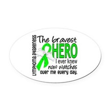 Bravest Hero I Knew Lymphoma Oval Car Magnet