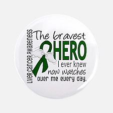 "Bravest Hero I Knew Liver Cancer 3.5"" Button"
