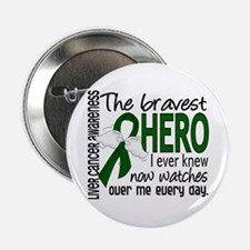 "Bravest Hero I Knew Liver Cancer 2.25"" Button"