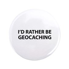 """I'd Rather Be Geocaching 3.5"""" Button"""