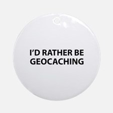 I'd Rather Be Geocaching Ornament (Round)