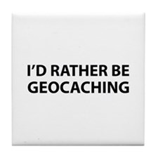 I'd Rather Be Geocaching Tile Coaster