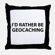 I'd Rather Be Geocaching Throw Pillow