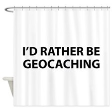 I'd Rather Be Geocaching Shower Curtain