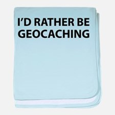 I'd Rather Be Geocaching baby blanket
