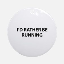 I'd Rather Be Running Ornament (Round)