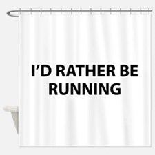 I'd Rather Be Running Shower Curtain