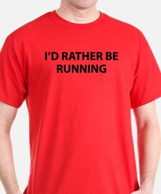 I'd Rather Be Running T-Shirt