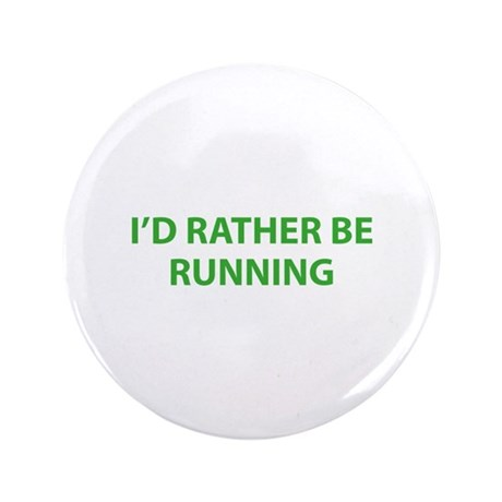 """I'd Rather Be Running 3.5"""" Button (100 pack)"""