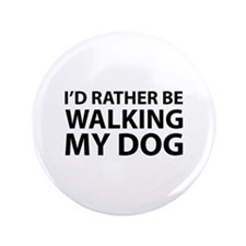 "I'd Rather Be Walking My Dog 3.5"" Button (100 pack"