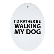 I'd Rather Be Walking My Dog Ornament (Oval)