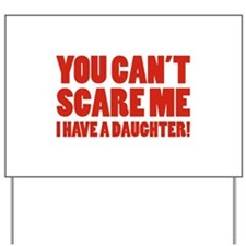 You can't scare me. I have a daughter! Yard Sign