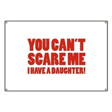 You can't scare me. I have a daughter! Banner