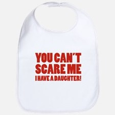 You can't scare me. I have a daughter! Bib