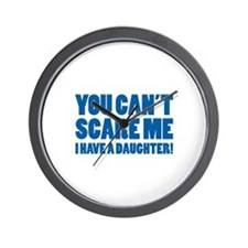 You can't scare me. I have a daughter! Wall Clock