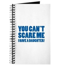 You can't scare me. I have a daughter! Journal