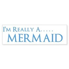 Im Really a Mermaid Bumper Bumper Sticker